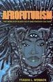 Afrofuturism: the World of Black Sci Fi and Fantasy Culture