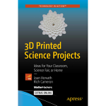 3D Printed Science Projects Vol. 1
