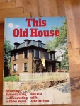 This old house: restoring, rehabilitating and renovating an older house