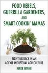 Food Rebels, Guerilla Gardeners, and Smart-Cookin' Mamas