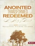 Annointed, Transformed, Redeemed: A Study of David by Beth Moore, Priscilla Shirer & Kay Arthur
