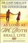 As Long as We Both Shall Live: Experiencing the Marriage You've Always Wanted by Ted Cunningham