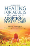 Healing for Adults who grew up in Adoption or Foster Care
