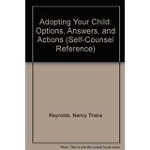 Adopting Your Child: Options, Answers, and Actions