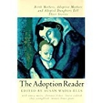 """(The) Adoption Reader: Birth Mothers, Adoptive Mothers and Adopted Daughters Tell Their Stories"" by Susan Wadia-Ells"