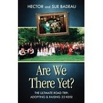"""Are We There Yet? The Ultimate Road Trip: Adopting and Raising 22 Kids!"" by Hector and Sue Badeau"