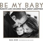 """Be My Baby: Parents and Children Talk About Adoption"" by Gail Kinn"