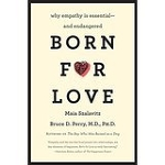 """Born for Love"" by Maia Szalavitz and Bruce Perry, M.D., Ph.D."