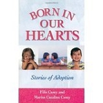 """Born in Our Hearts: Stories of Adoption"" by Filis Casey and Marisa Catalina Casey"