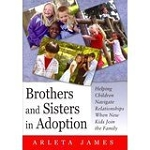 """Brothers and Sisters in Adoption: Helping children navigate relationships when new kids join the family"" by Arleta James"