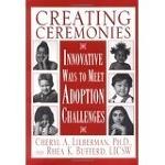 "Creating Ceremonies: Innovative Ways to Meet Adoption Challenges"" by Cheryl Lieberman and Rhea Bufferd"