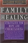 """Family Healing: Tales of Hope and Renewal from Family Therapy"" by Salvador Minuchin"