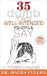 "35 Dumb Things Well-intended People Say: Surprising Things We Say That Widen the Diversity Gap"" by Maura Cullen, Ph.D."