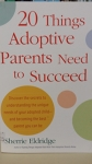 Twenty Things Adoptive Parents need to Succeed