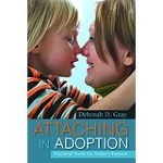 """Attaching in Adoption: Practical Tools for Today's Parents"" by Deborah Gray"