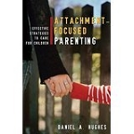 """Attachment-Focused Parenting"" by Daniel Hughes"