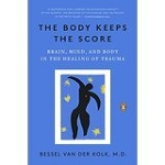 (The) Body Keeps the Score: Brain, Mind, and Body in the Healing of Trauma (4)
