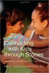 Connecting with Kids through Stories: Using Narratives to Facilitate Attachment in Adopted Children - first ed.