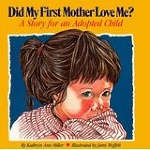 Did My First Mother Love Me? A Story for an Adopted Child