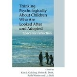 Thinking Psychologically About Children Who Are Looked After & Adopted: Space for Reflection