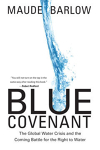 Blue Covenant: The Global Water Crisis and the Coming Battle for the Right to Water/Maude Barlow