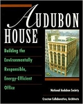 Audubon House: Building the Environmentally Responsible, Energy-Efficient Office/National Audubon Society, Croxton Collaborative, Architects