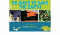 50 Ways to Save the Earth/by Anne Jankéliowitch ; photographs by Philippe Bourseiller.