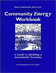 Community Energy Workbook: A Guide to Building a Sustainable Economy/Alice Hubbard and Clay Fong