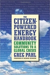 The Citizen-Powered Energy Handbook: Community Solutions to a Global Crisis/Greg Pahl