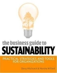 The Business Guide to Sustainability: Practical Strategies and Tools for Organizations/Darcy Hitchcock & Marsha Willard