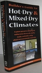 Builder's Guide to Hot-Dry & Mixed-Dry Climates: A Systems Approach to Designing and Building Homes That Are Healthy, Comfortable, Durable, Energy Efficient, and Environmentally Responsible