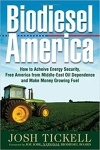Biodiesel America: How to Achieve Energy Security, Free America from Middle-East Oil Dependence, and Make Money Growing Fuel/Josh Tickell