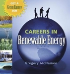 Careers in Renewable Energy: Get a Green Energy Job/Gregory McNamee