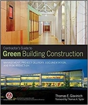 Contractor's Guide to Green Building Construction: Management, Project Delivery, Documentation, and Risk Reduction/Thomas E. Glavinich