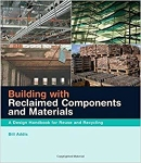Building with Reclaimed Components and Materials: A Design Handbook for Reuse and Recycling/Bill Addis