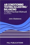 Air Conditioning Testing, Adjusting, Balancing: A Field Practice Manual/John Gladstone.