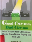 The Color of Green: Good Car-Ma, Bad Car-Ma: What You and Your Conscience Should Know Before Buying the Next Car/David W. Lee