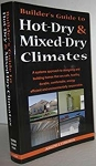 Builder's Guide, Hot-Dry & Mixed-Dry Climates: A Systems Approach to Designing and Building Healthy, Comfortable, Durable, Energy Efficient and Environmentally Responsible Homes
