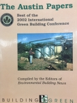 The Austin Papers: Best of the 2002 International Green Building Conference/compiled by the Editors of Environmental Building News