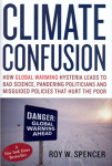 Climate Confusion: How Global Warming Hysteria Leads to Bad Science, Pandering Politicians, and Misguided Policies that Hurt the Poor/Roy W. Spencer