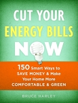 Cut your Energy Bills now: 150 Smart Ways to Save Money and Make Your Home More Comfortable and Green/Bruce Harley