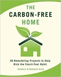 The Carbon-Free Home: 36 Remodeling Projects to Help Kick the Fossil-fuel habit / Stephen and Rebekah Hren