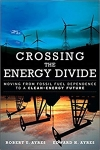 Crossing the Energy Divide: Moving From Fossil Fuel Dependence to a Clean-Energy Future/Robert U. Ayres, Edward H. Ayres