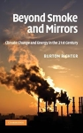 Beyond Smoke and Mirrors: Climate Change and Energy in the 21st Century/Burton Richter