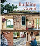 Building Green: A Complete How-To Guide to Alternative Building Methods: Earth Plaster, Straw Bale, Cordwood, Cob, Living Roofs/Clarke Snell & Tim Callahan