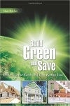 Build Green and Save: Protecting the Earth and Your Bottom Line/Matt Belcher