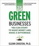 75 Green Businesses You Can Start to Make Money and Make a Difference/Glenn Croston.