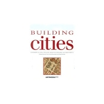 Building Cities: Towards a Civil Society and Sustainable Environment/Norman Crowe, Richard Economakis, and Michael Lykoudis