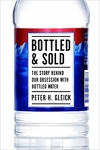 Bottled and Sold: The Story Behind Our Obsession with Bottled Water/Peter H. Gleick