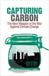 Capturing Carbon: The New Weapon in the War Against Climate Change/Robin M. Mills